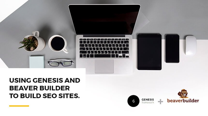 Genesis and Beaver Builder to build SEO sites